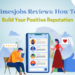 Timesjobs Reviews: How To Build Your Positive Reputation